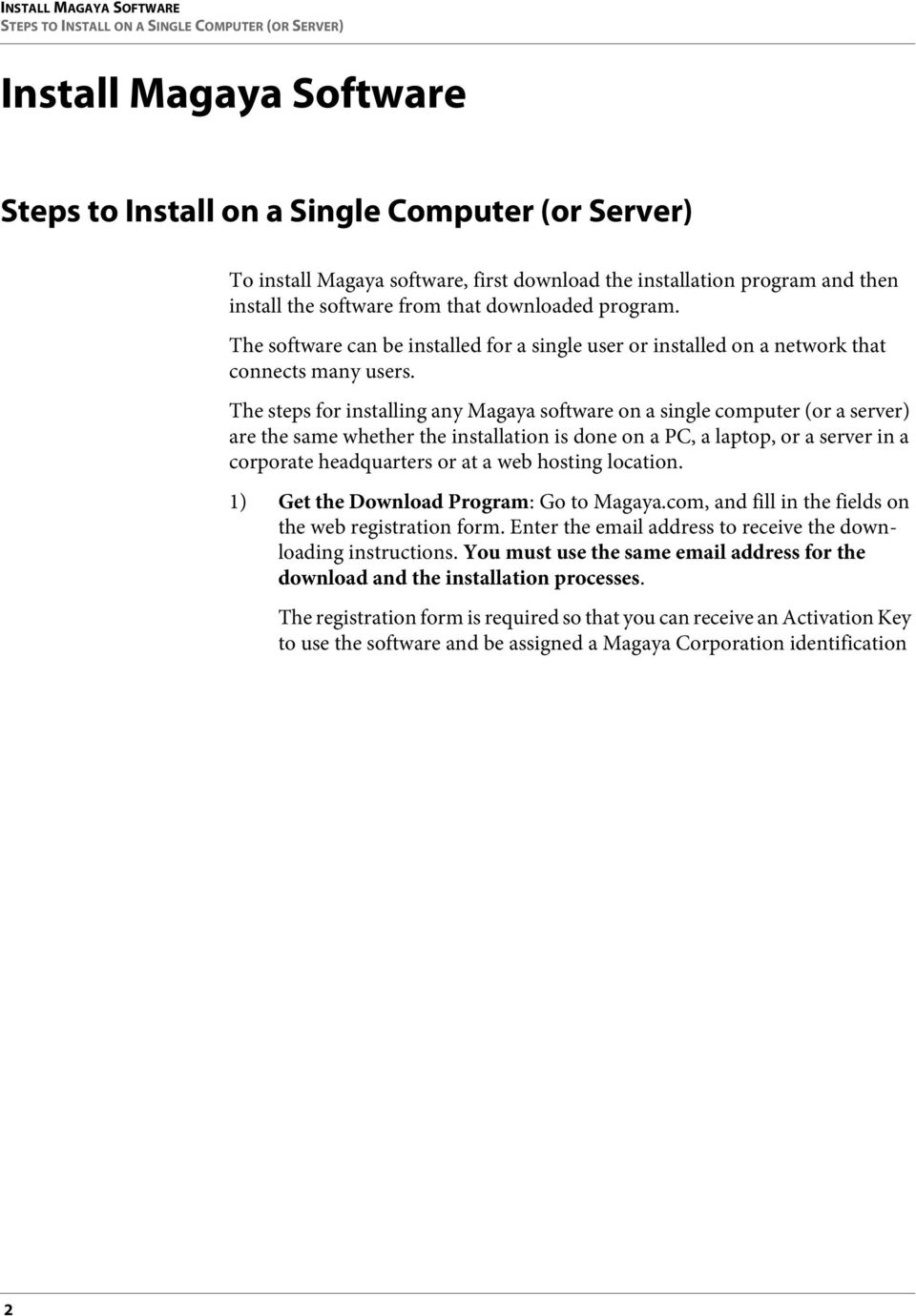 The steps for installing any Magaya software on a single computer (or a server) are the same whether the installation is done on a PC, a laptop, or a server in a corporate headquarters or at a web