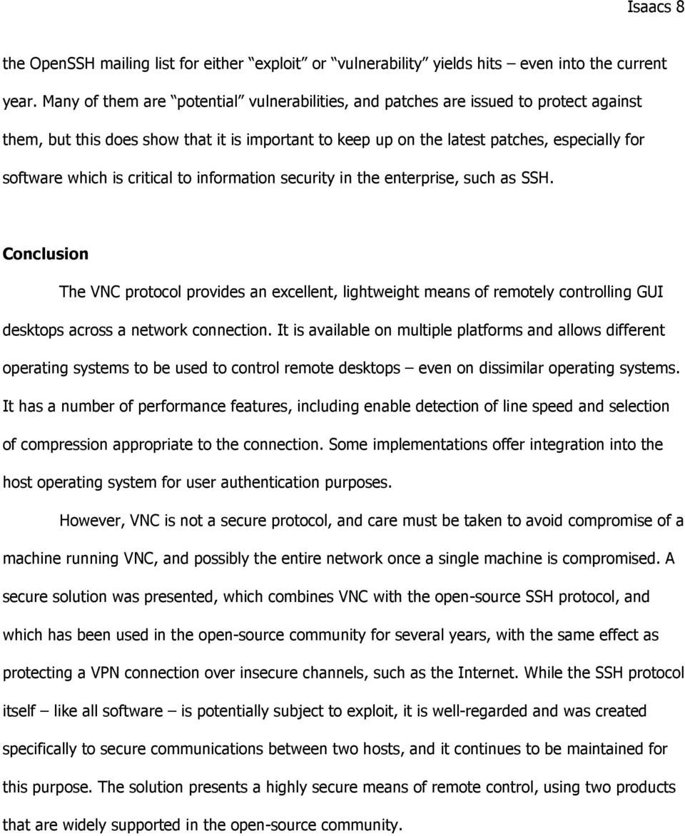 critical to information security in the enterprise, such as SSH. Conclusion The VNC protocol provides an excellent, lightweight means of remotely controlling GUI desktops across a network connection.