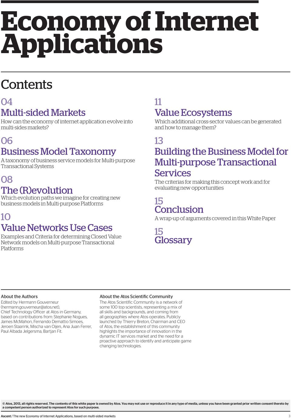 Multi-purpose Platforms 10 Value Networks Use Cases Examples and Criteria for determining Closed Value Network models on Multi-purpose Transactional Platforms 11 Value Ecosystems Which additional