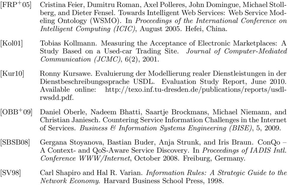 Measuring the Acceptance of Electronic Marketplaces: A Study Based on a Used-car Trading Site. Journal of Computer-Mediated Communication (JCMC), 6(2), 2001. Ronny Kursawe.