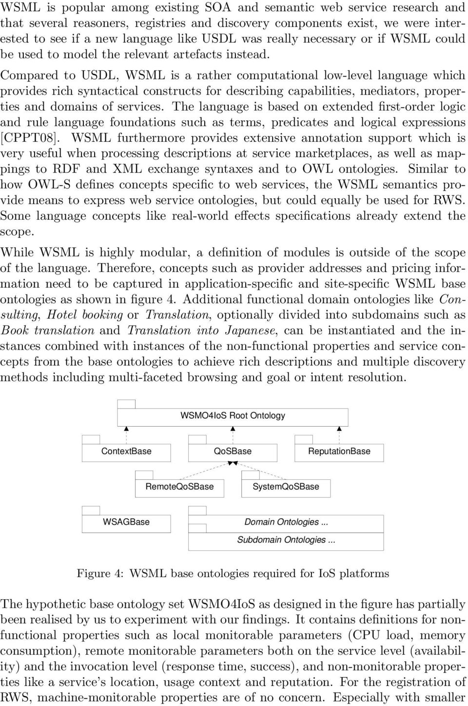 Compared to USDL, WSML is a rather computational low-level language which provides rich syntactical constructs for describing capabilities, mediators, properties and domains of services.