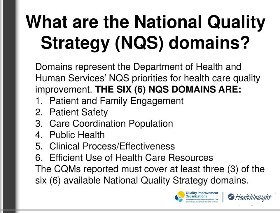 THE SIX (6) NQS DOMAINS ARE: 1. Patient and Family Engagement 2. Patient Safety 3. Care Coordination Population 4.