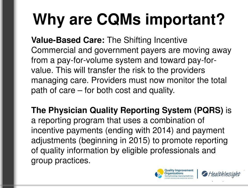This will transfer the risk to the providers managing care. Providers must now monitor the total path of care for both cost and quality.