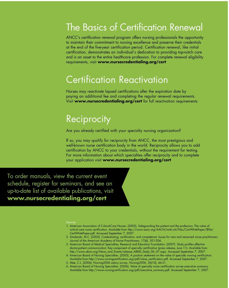 Certification renewal, like initial certification, demonstrates an individual s dedication to providing top-notch care and is an asset to the entire healthcare profession.