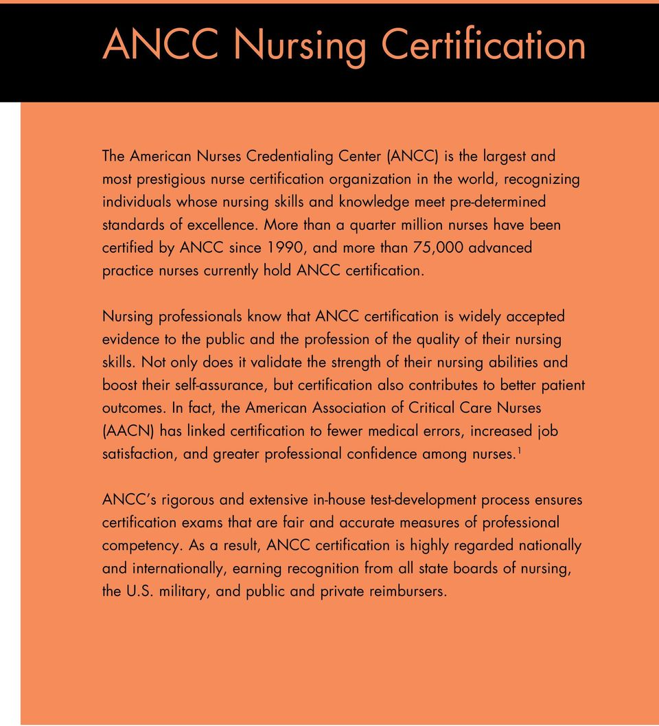 More than a quarter million nurses have been certified by ANCC since 1990, and more than 75,000 advanced practice nurses currently hold ANCC certification.