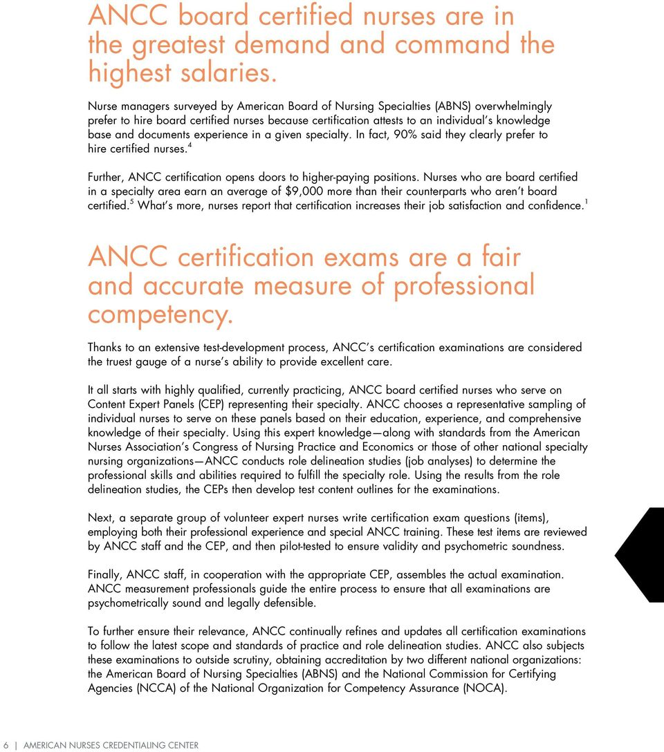 documents experience in a given specialty. In fact, 90% said they clearly prefer to hire certified nurses. 4 Further, ANCC certification opens doors to higher-paying positions.