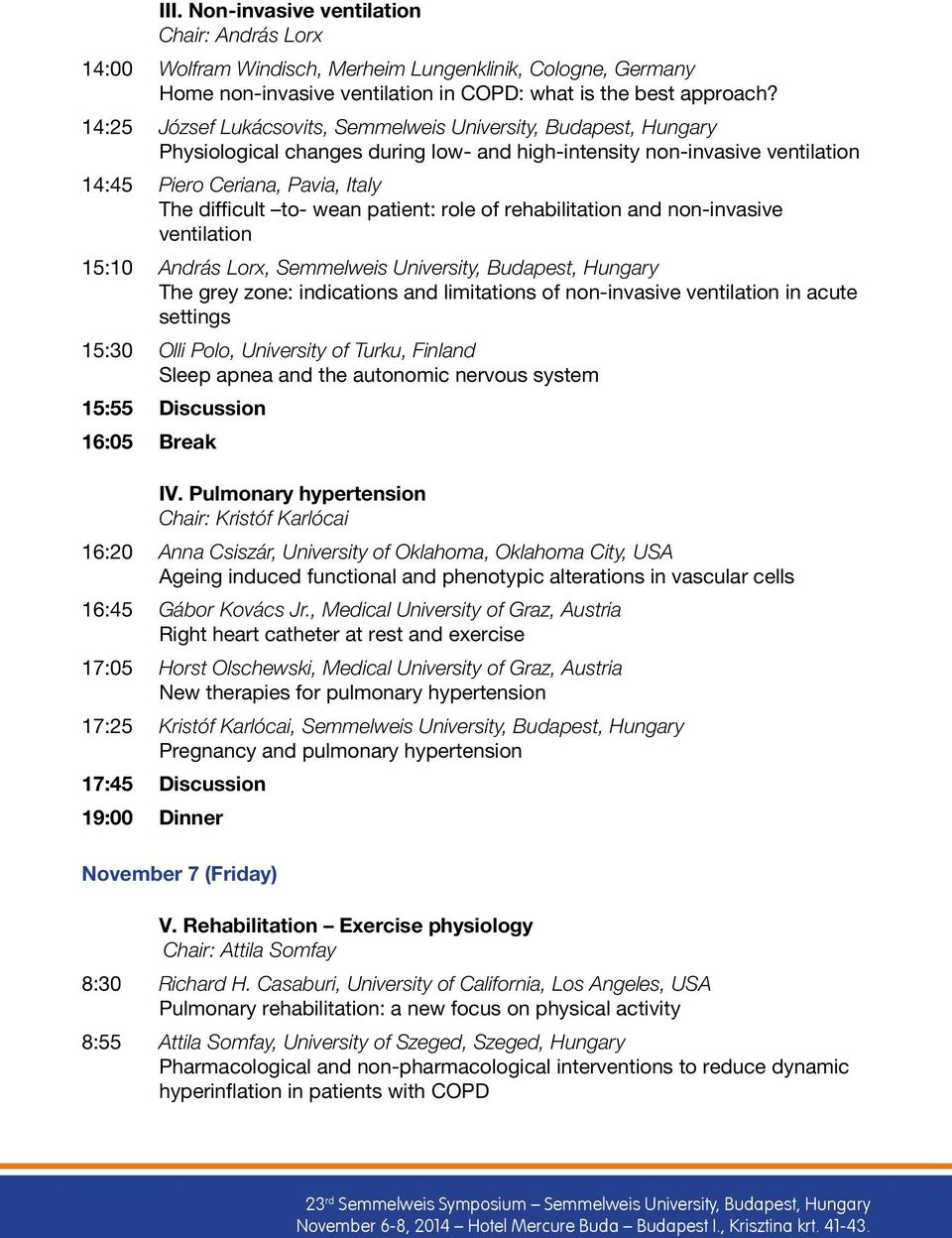 wean patient: role of rehabilitation and non-invasive ventilation 15:10 András Lorx, Semmelweis University, Budapest, Hungary The grey zone: indications and limitations of non-invasive ventilation in