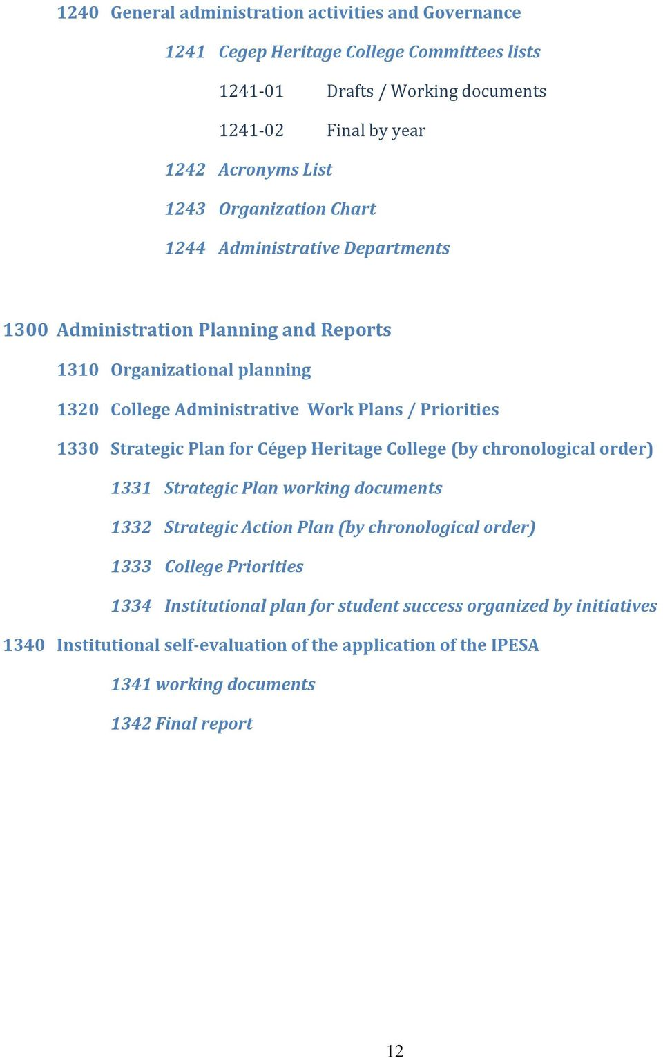Strategic Plan for Cégep Heritage College (by chronological order) 1331 Strategic Plan working documents 1332 Strategic Action Plan (by chronological order) 1333 College