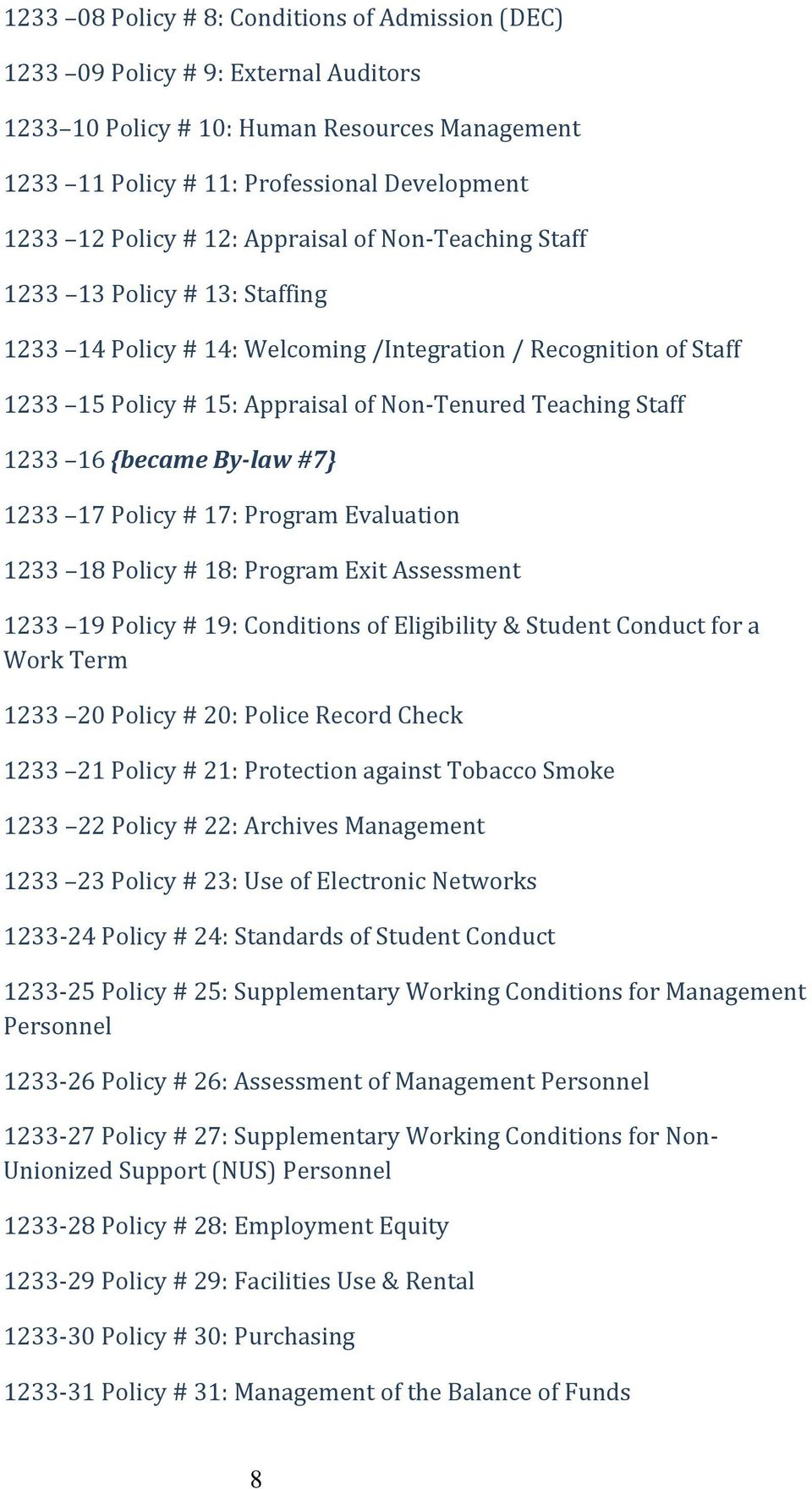 16 {became By-law #7} 1233 17 Policy # 17: Program Evaluation 1233 18 Policy # 18: Program Exit Assessment 1233 19 Policy # 19: Conditions of Eligibility & Student Conduct for a Work Term 1233 20
