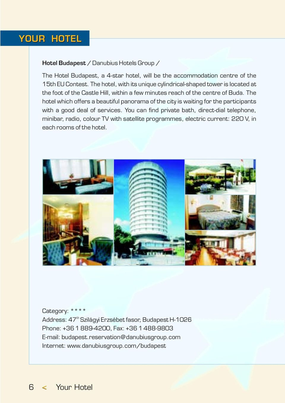 The hotel which offers a beautiful panorama of the city is waiting for the participants with a good deal of services.