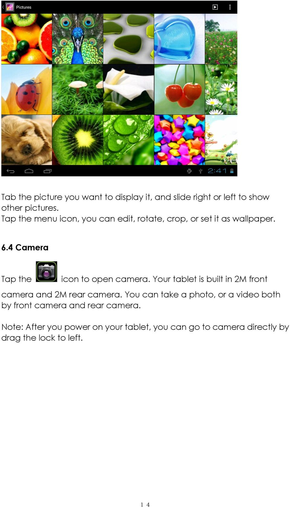 4 Camera Tap the icon to open camera. Your tablet is built in 2M front camera and 2M rear camera.