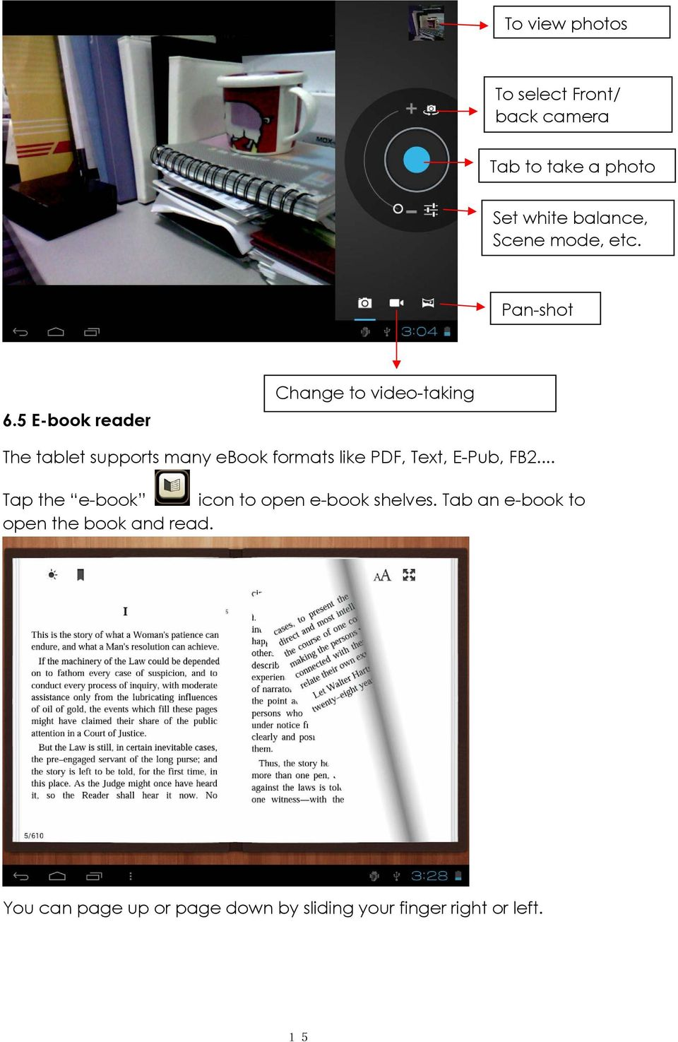 5 E-book reader Change to video-taking The tablet supports many ebook formats like PDF, Text,