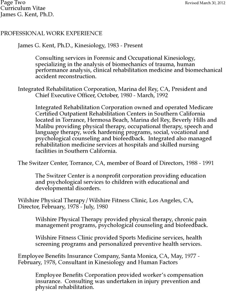 Integrated Rehabilitation Corporation, Marina del Rey, CA, President and Chief Executive Officer, October, 1980 - March, 1992 Integrated Rehabilitation Corporation owned and operated Medicare