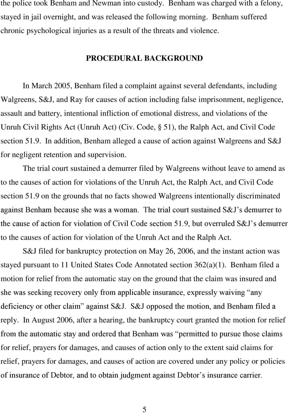 PROCEDURAL BACKGROUND In March 2005, Benham filed a complaint against several defendants, including Walgreens, S&J, and Ray for causes of action including false imprisonment, negligence, assault and