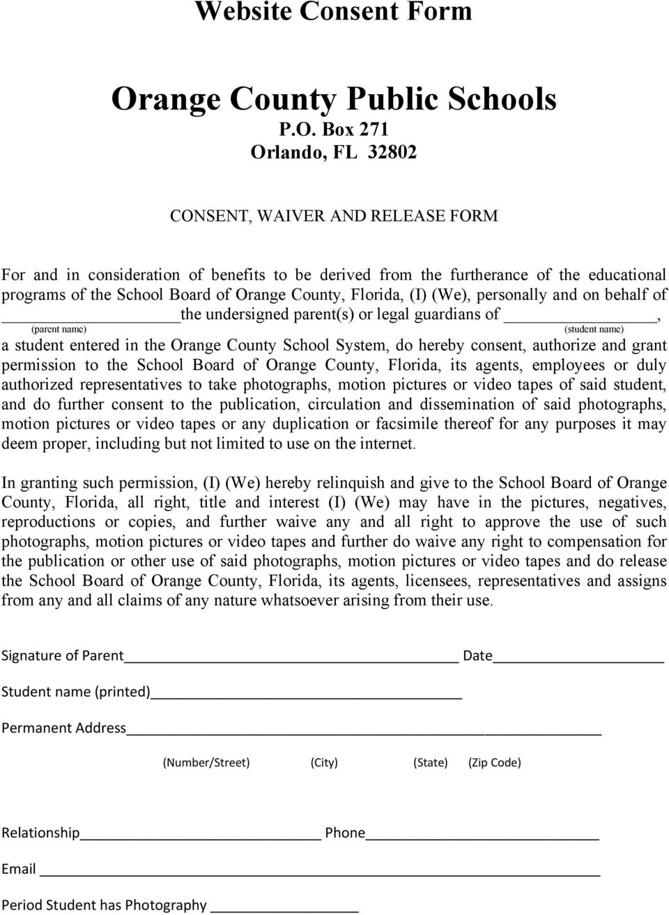Box 271 Orlando, FL 32802 CONSENT, WAIVER AND RELEASE FORM For and in consideration of benefits to be derived from the furtherance of the educational programs of the School Board of Orange County,