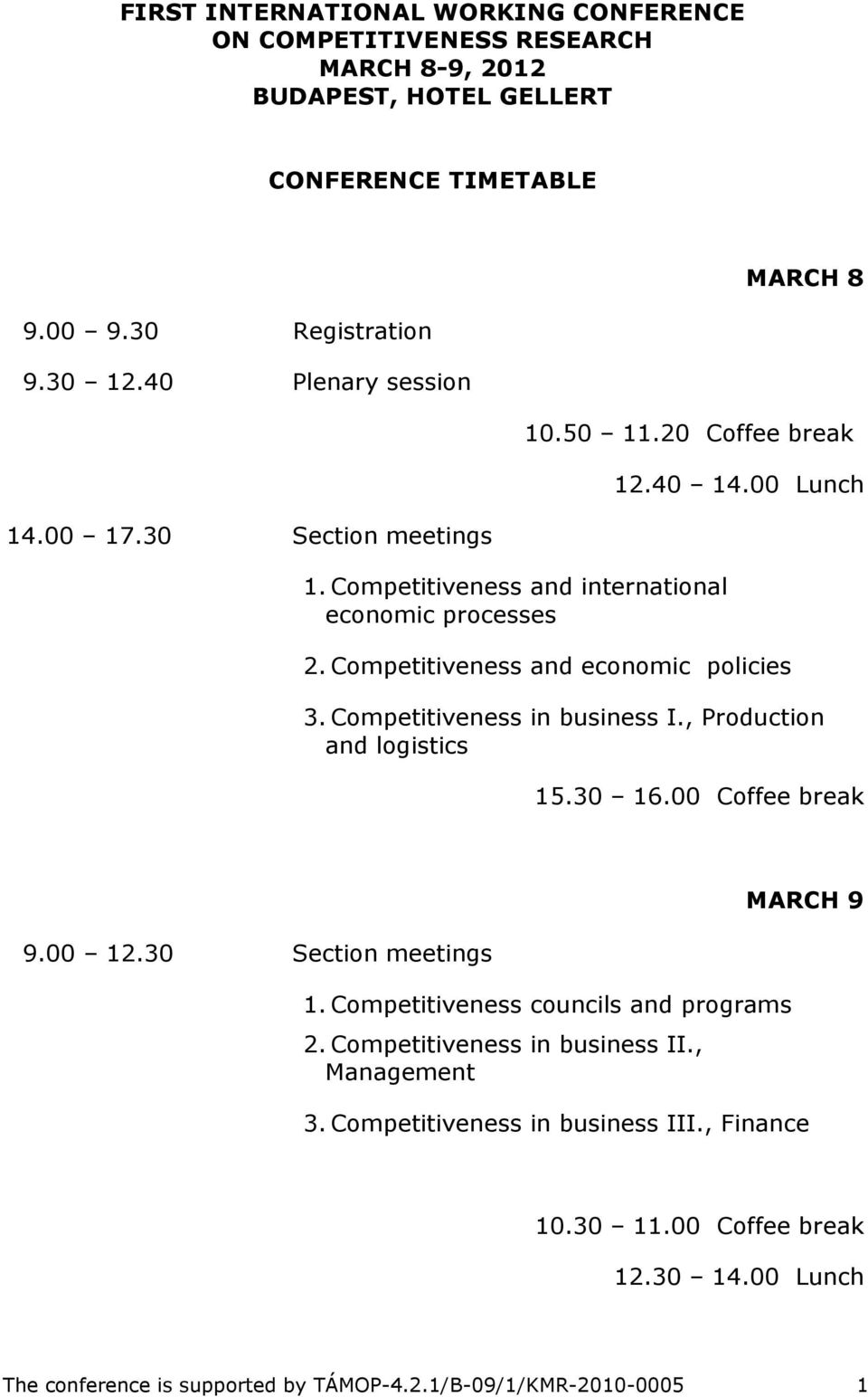 Competitiveness and economic policies 3. Competitiveness in business I., Production and logistics 15.30 16.00 Coffee break 9.00 12.30 Section meetings 1.