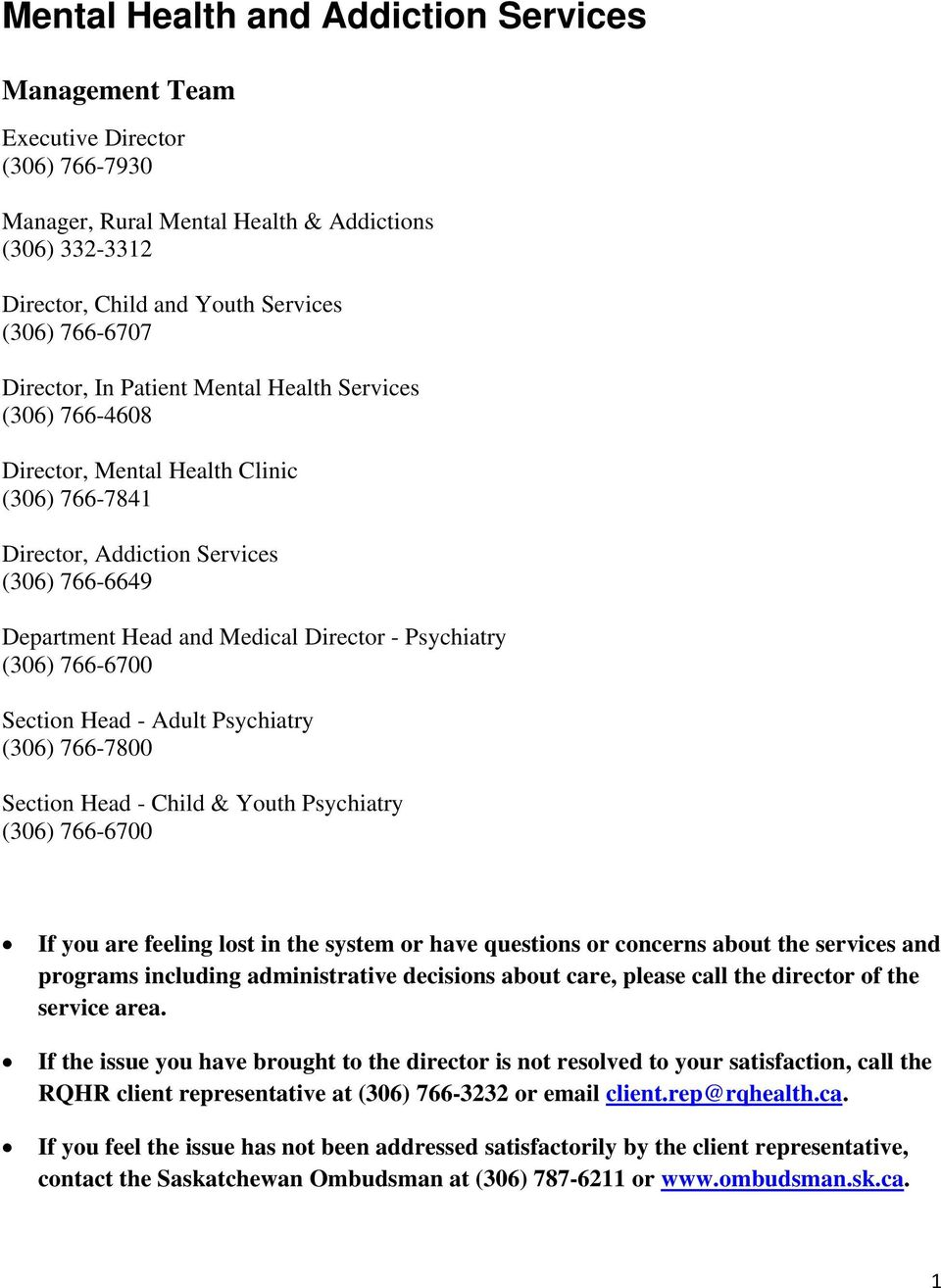 (306) 766-6700 Section Head - Adult Psychiatry (306) 766-7800 Section Head - Child & Youth Psychiatry (306) 766-6700 If you are feeling lost in the system or have questions or concerns about the