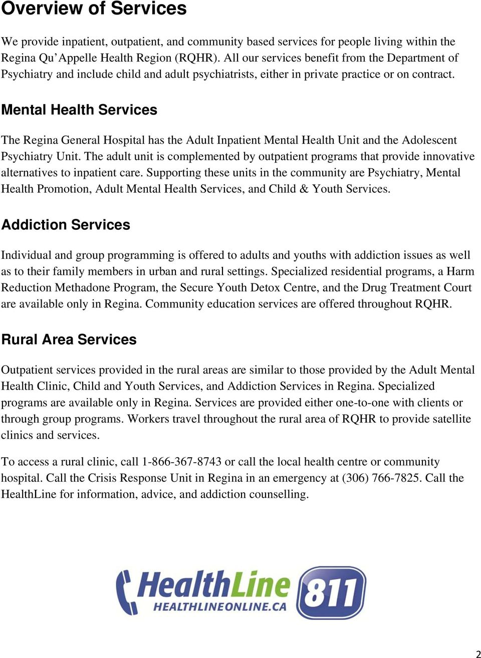 Mental Health Services The Regina General Hospital has the Adult Inpatient Mental Health Unit and the Adolescent Psychiatry Unit.