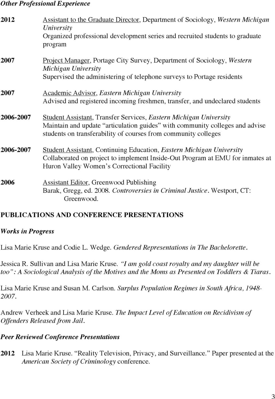 Advisor, Eastern Michigan University Advised and registered incoming freshmen, transfer, and undeclared students 2006-2007 Student Assistant, Transfer Services, Eastern Michigan University Maintain