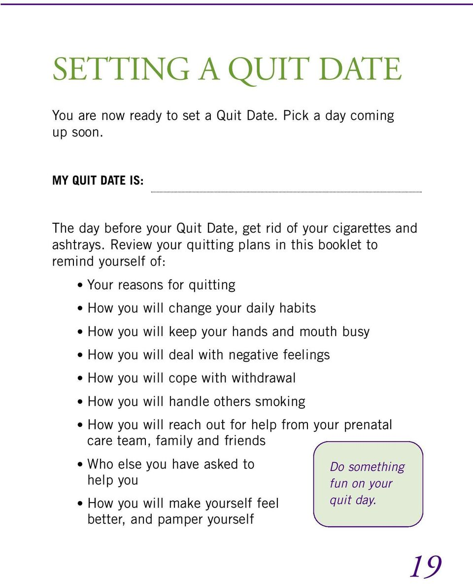 Review your quitting plans in this booklet to remind yourself of: Your reasons for quitting How you will change your daily habits How you will keep your hands and