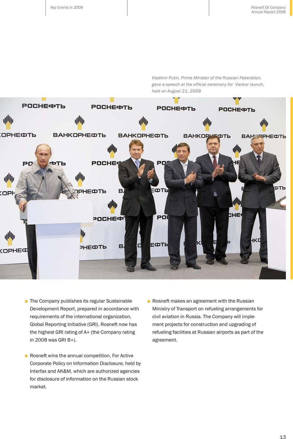 Rosneft now has the highest GRI rating of A+ (the Company rating in 2008 was GRI B+).