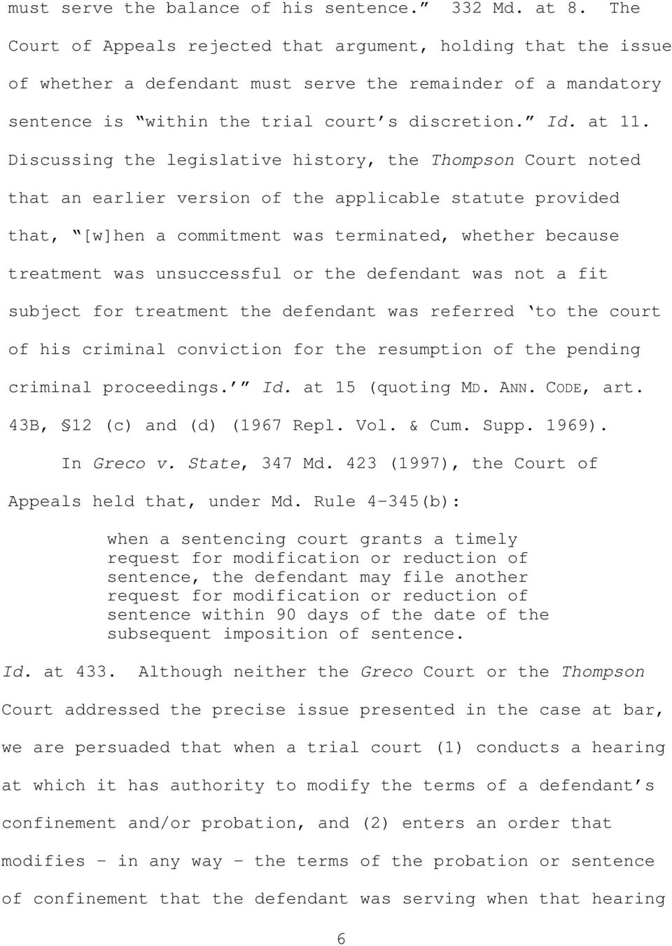 Discussing the legislative history, the Thompson Court noted that an earlier version of the applicable statute provided that, [w]hen a commitment was terminated, whether because treatment was