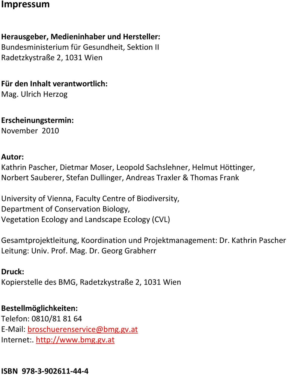 University of Vienna, Faculty Centre of Biodiversity, Department of Conservation Biology, Vegetation Ecology and Landscape Ecology (CVL) Gesamtprojektleitung, Koordination und Projektmanagement: Dr.