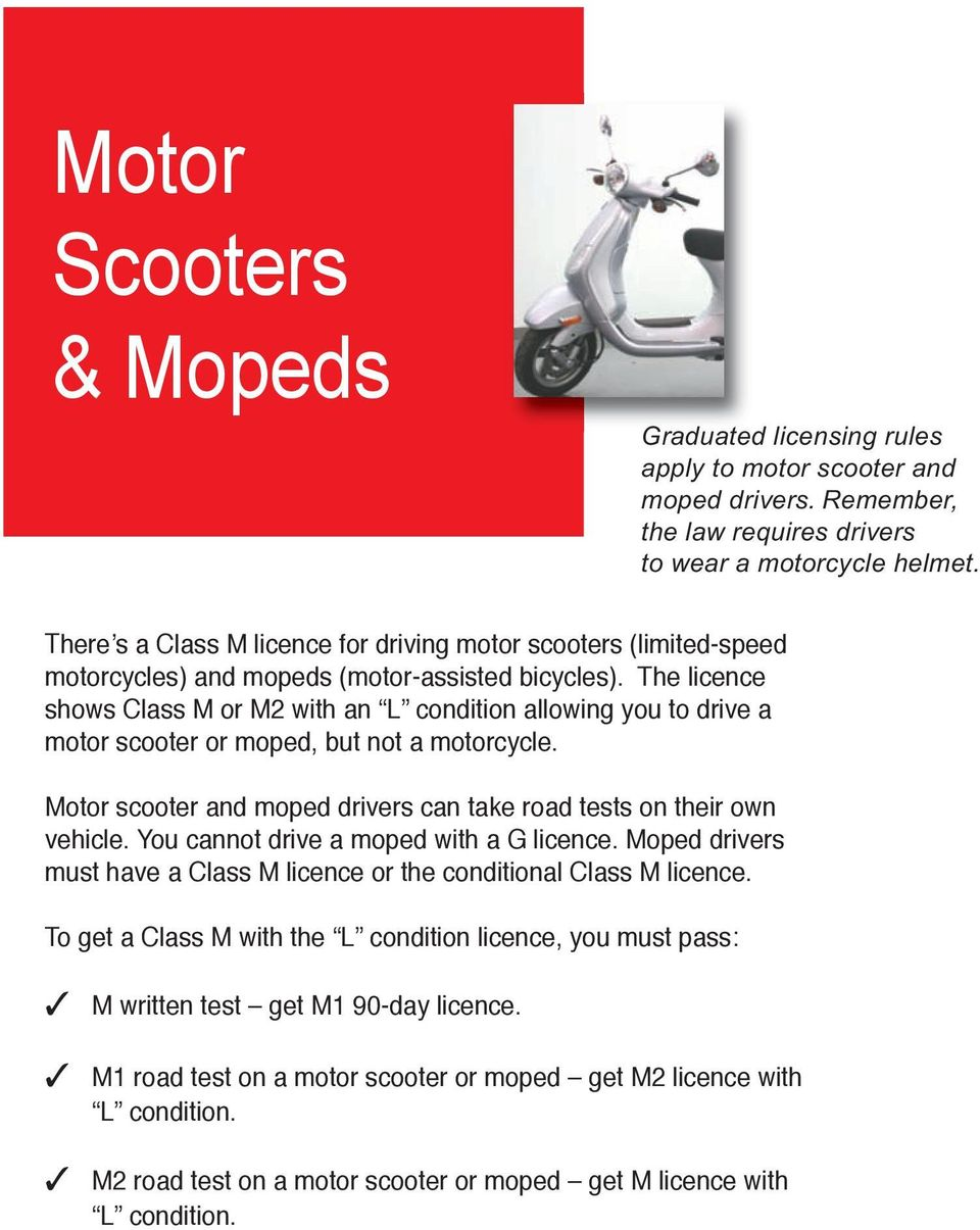 The licence shows Class M or M2 with an L condition allowing you to drive a motor scooter or moped, but not a motorcycle. Motor scooter and moped drivers can take road tests on their own vehicle.