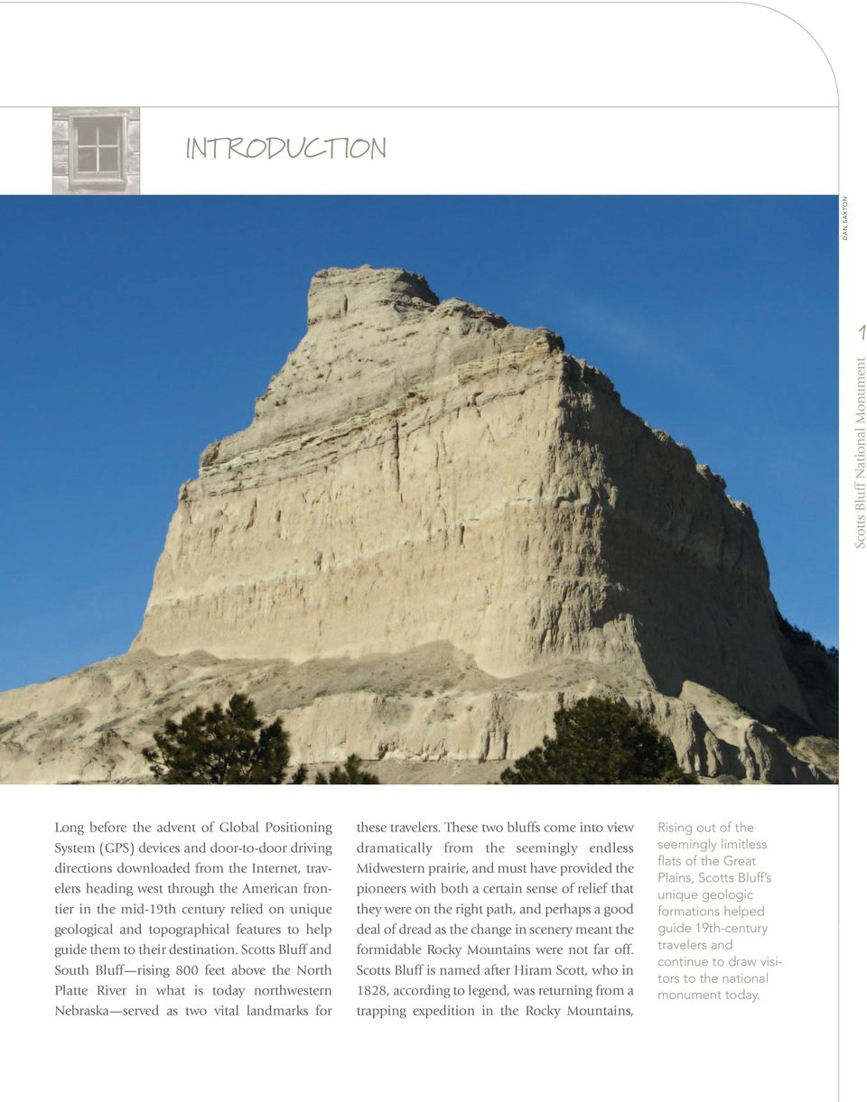 Scotts Bluff and South Bluff rising 800 feet above the North Platte River in what is today northwestern Nebraska served as two vital landmarks for these travelers.