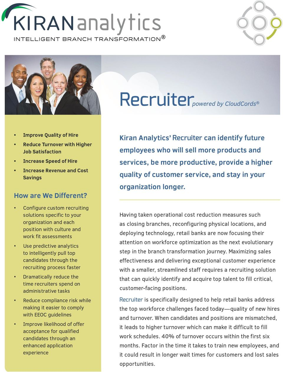 recruiting process faster Dramatically reduce the time recruiters spend on administrative tasks Reduce compliance risk while making it easier to comply with EEOC guidelines Improve likelihood of