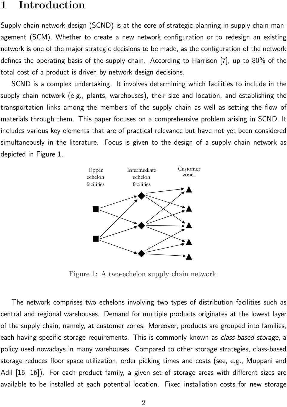 the supply chain. According to Harrison [7], up to 80% of the total cost of a product is driven by network design decisions. SCND is a complex undertaking.