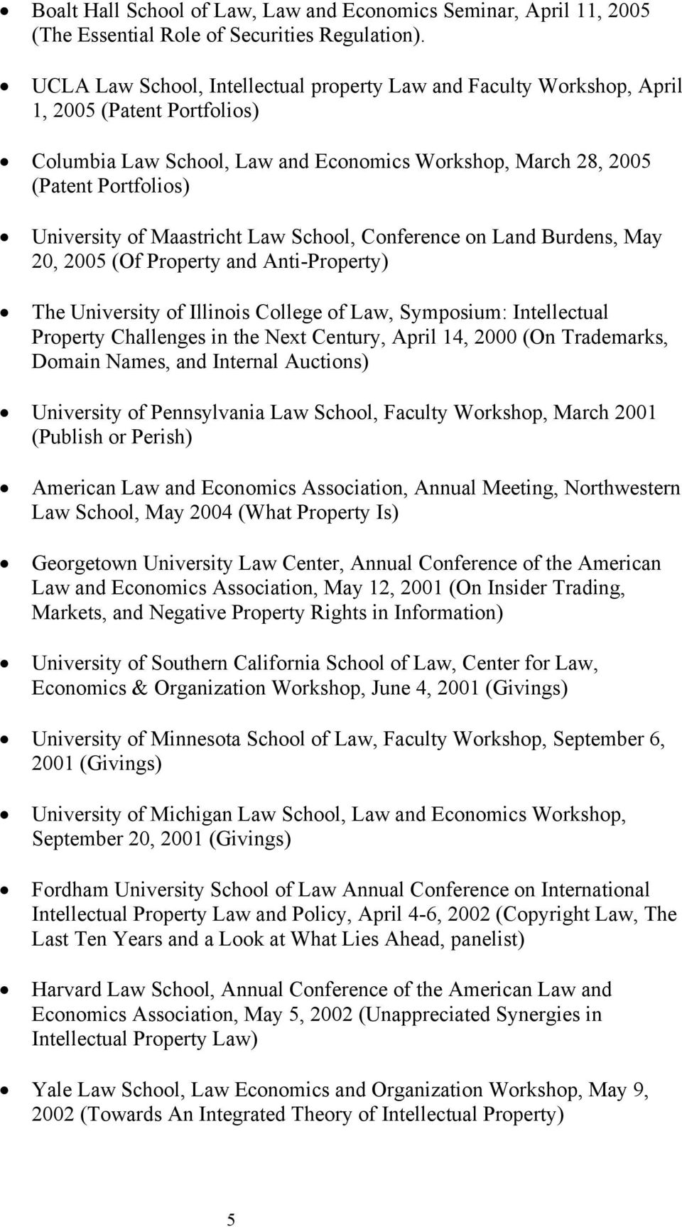 Maastricht Law School, Conference on Land Burdens, May 20, 2005 (Of Property and Anti-Property) The University of Illinois College of Law, Symposium: Intellectual Property Challenges in the Next