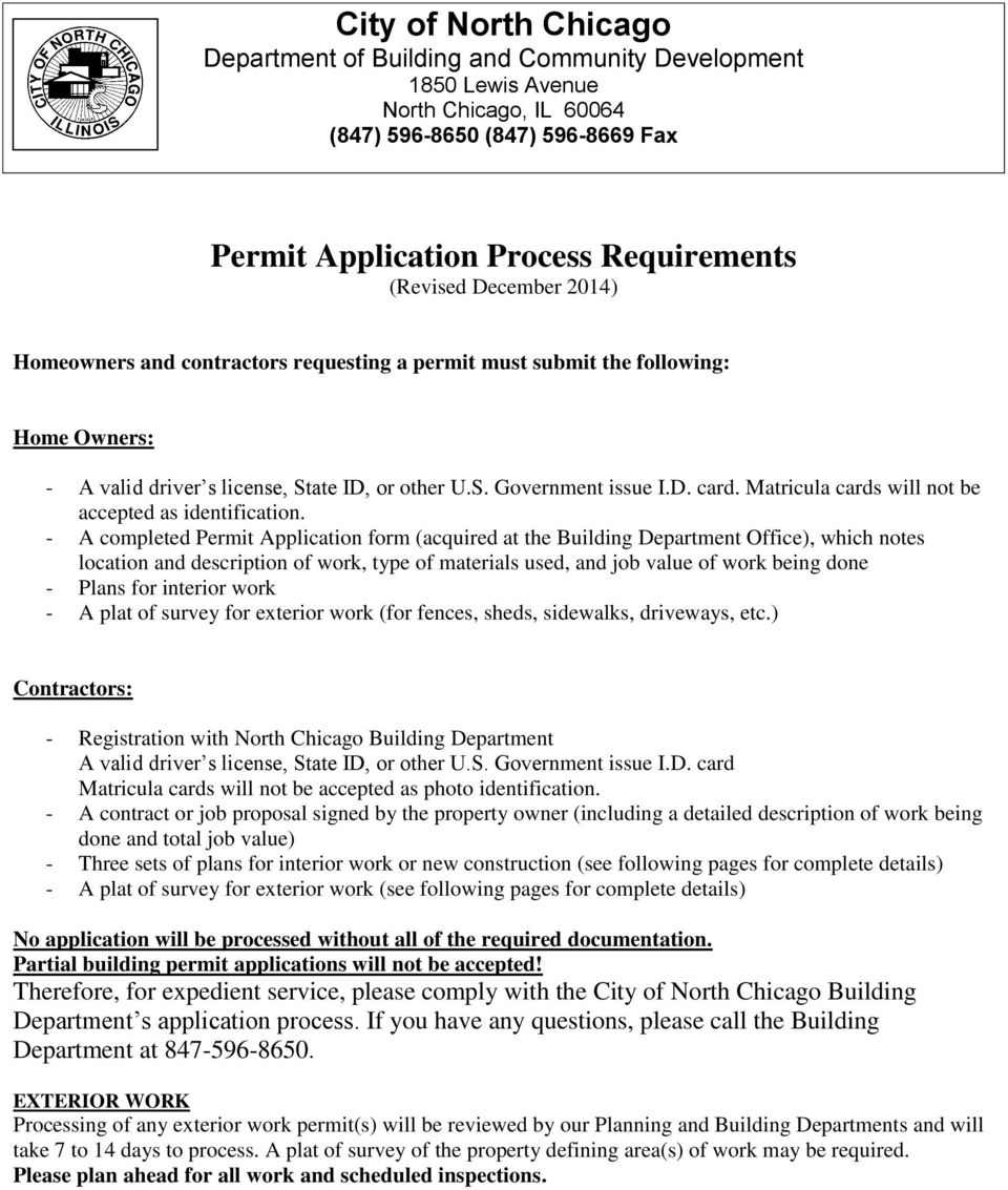 - A completed Permit Application form (acquired at the Building Department Office), which notes location and description of work, type of materials used, and job value of work being done - Plans for