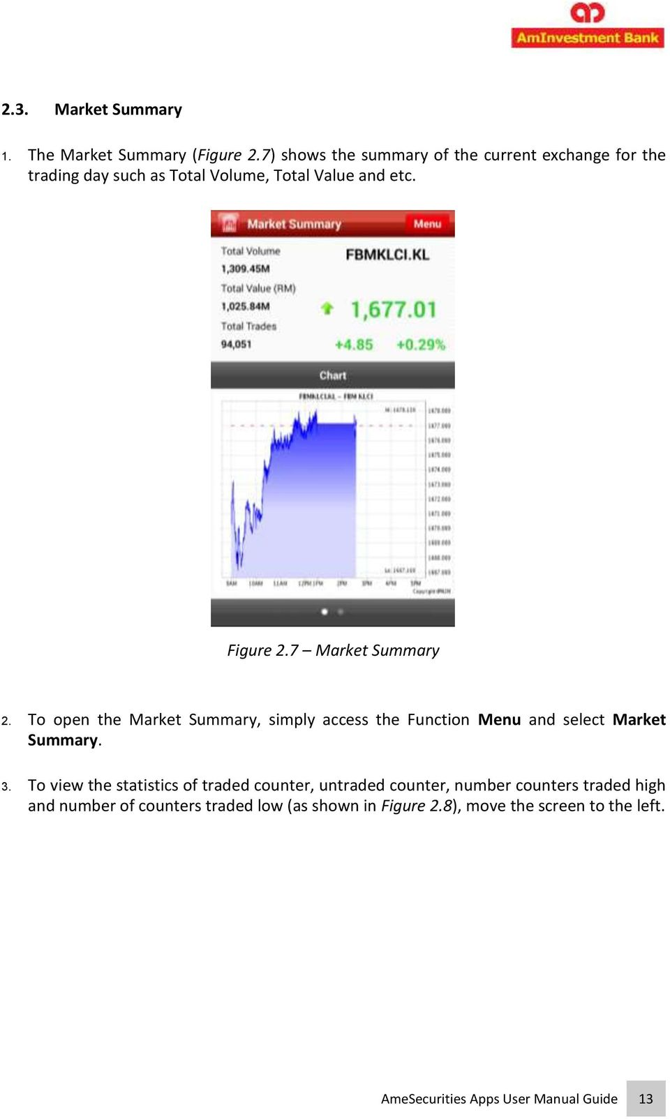 7 Market Summary 2. To open the Market Summary, simply access the Function Menu and select Market Summary. 3.