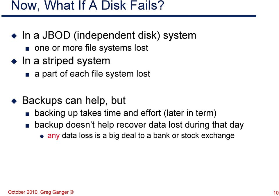 part of each file system lost Backups can help, but backing up takes time and effort