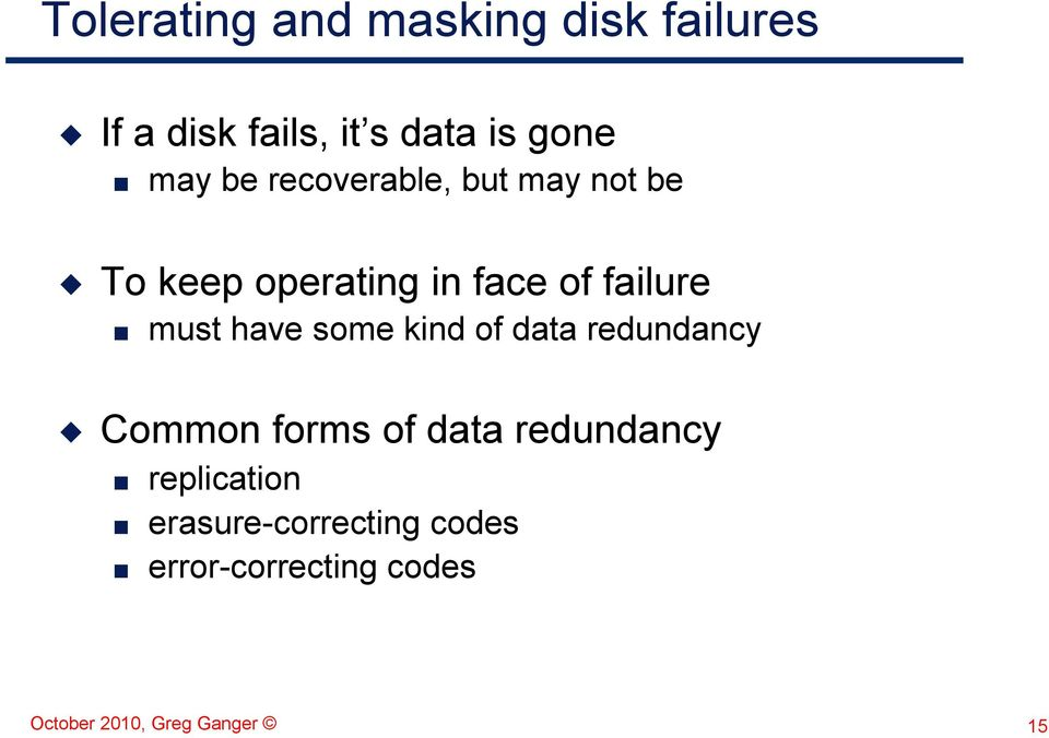 have some kind of data redundancy Common forms of data redundancy