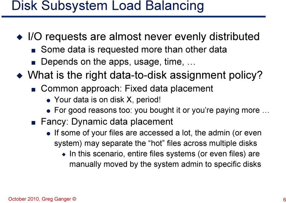 For good reasons too: you bought it or you re paying more Fancy: Dynamic data placement If some of your files are accessed a lot, the admin (or even
