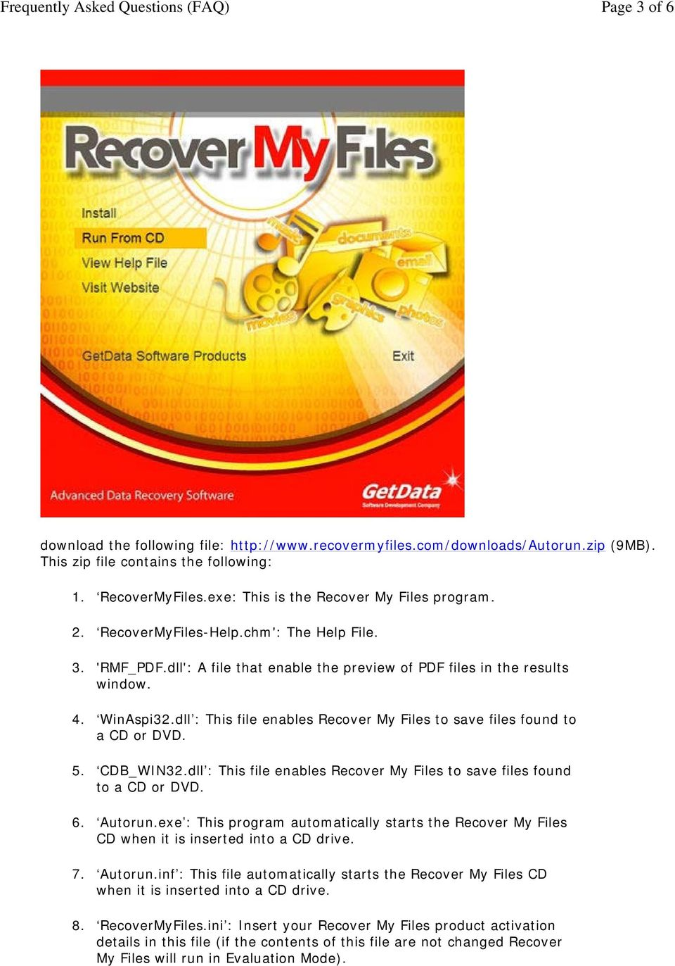 dll : This file enables Recover My Files to save files found to a CD or DVD. 5. CDB_WIN32.dll : This file enables Recover My Files to save files found to a CD or DVD. 6. Autorun.