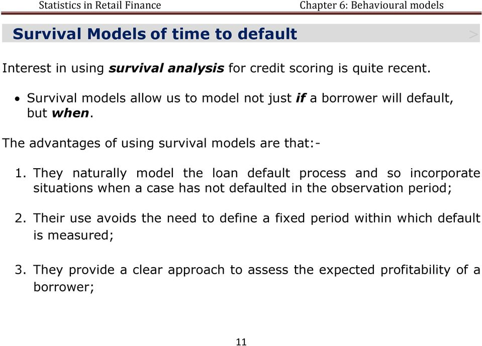They naturally model the loan default process and so incorporate situations when a case has not defaulted in the observation period; 2.