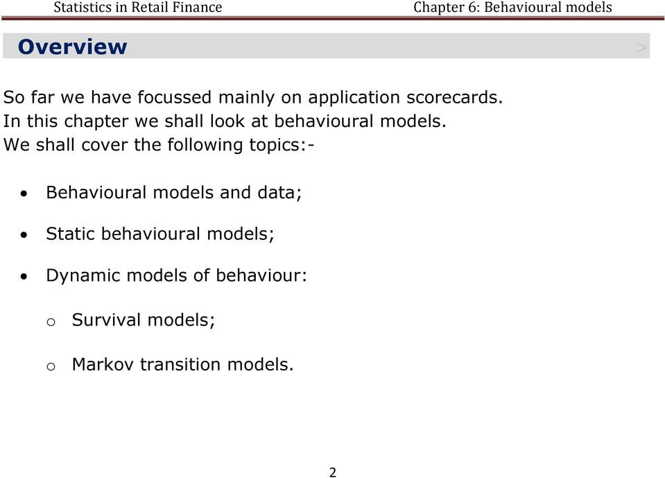 We shall cover the following topics:- Behavioural models and data; Static