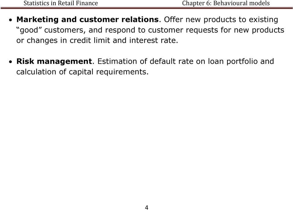 requests for new products or changes in credit limit and interest rate.
