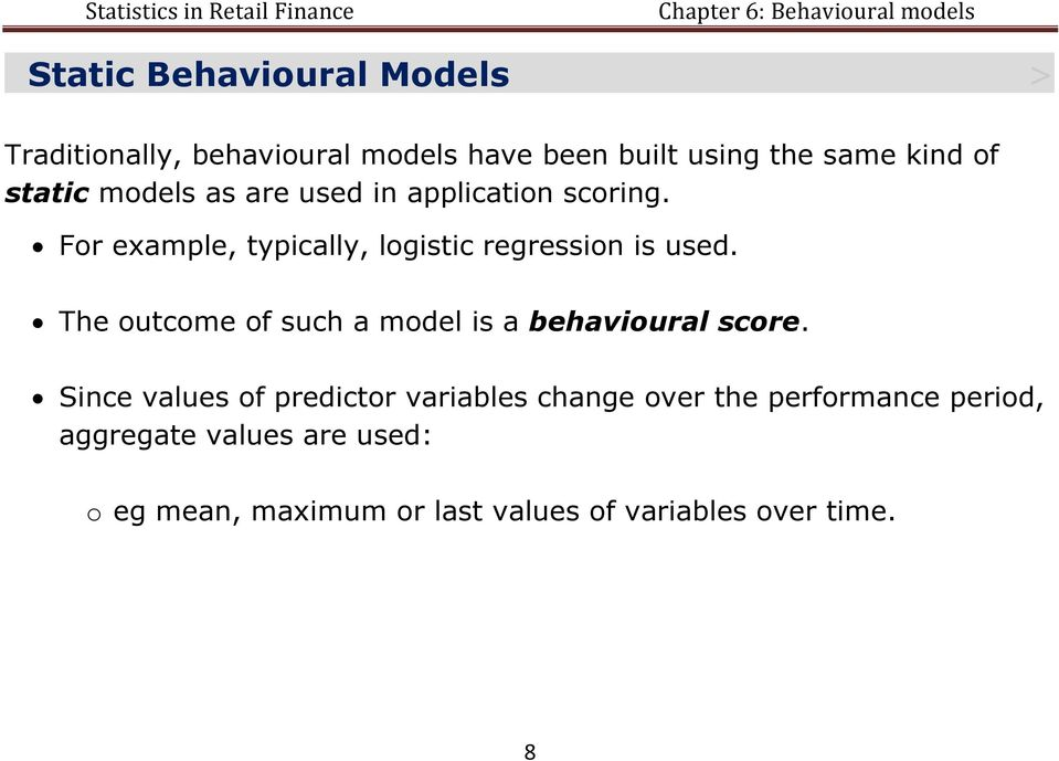 The outcome of such a model is a behavioural score.