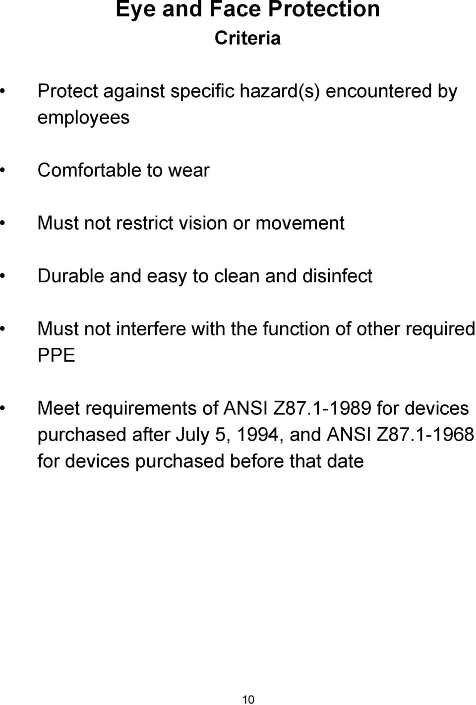 Must not interfere with the function of other required PPE Meet requirements of ANSI Z87.