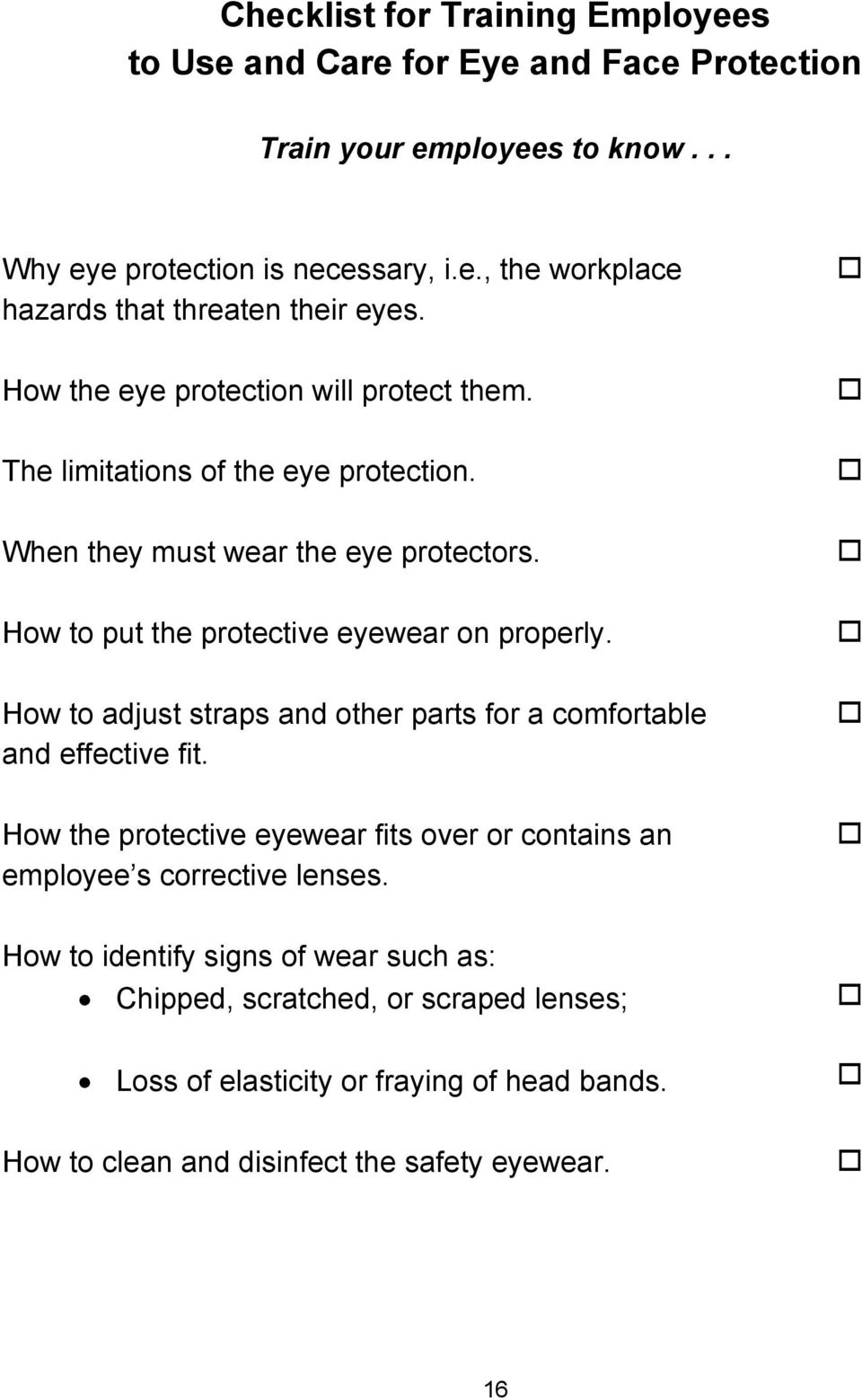 How to adjust straps and other parts for a comfortable and effective fit. How the protective eyewear fits over or contains an employee s corrective lenses.