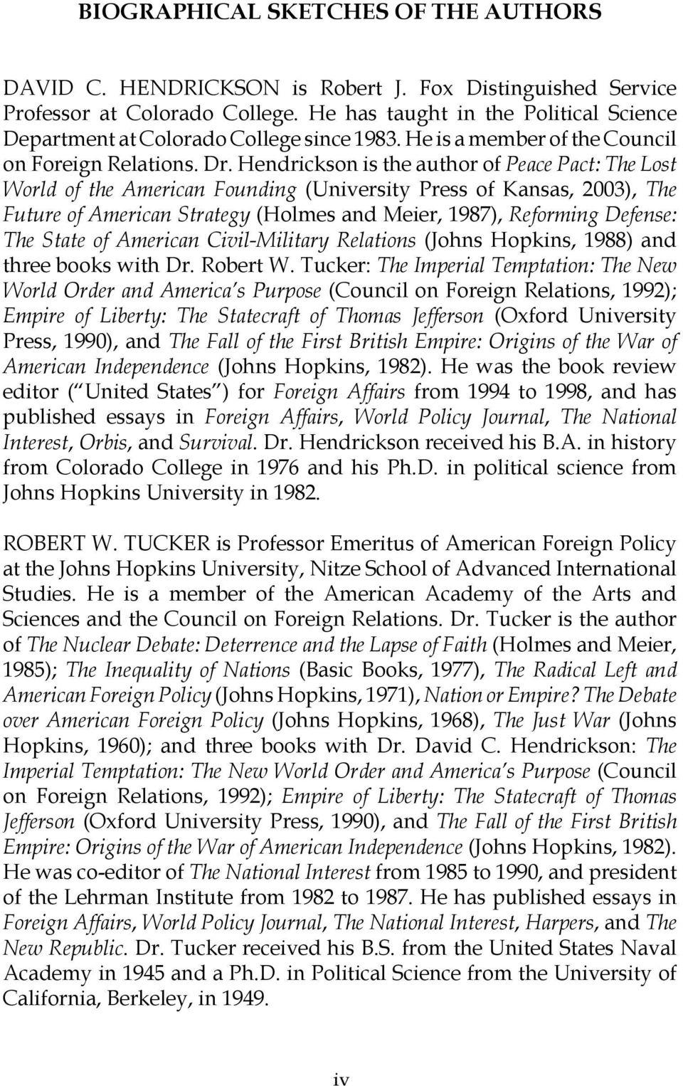 Hendrickson is the author of Peace Pact: The Lost World of the American Founding (University Press of Kansas, 2003), The Future of American Strategy (Holmes and Meier, 1987), Reforming Defense: The