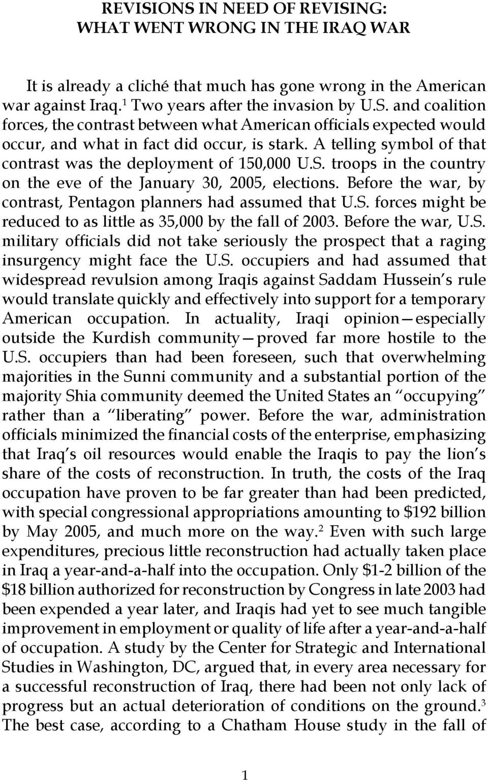 Before the war, by contrast, Pentagon planners had assumed that U.S. forces might be reduced to as little as 35,000 by the fall of 2003. Before the war, U.S. military officials did not take seriously the prospect that a raging insurgency might face the U.