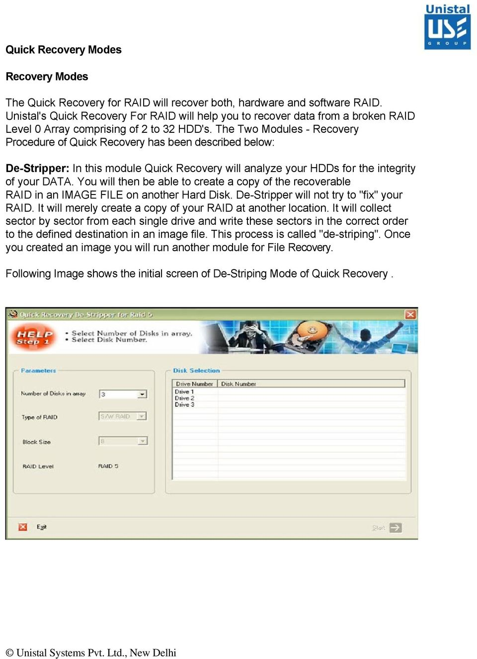 The Two Modules - Recovery Procedure of Quick Recovery has been described below: De-Stripper: In this module Quick Recovery will analyze your HDDs for the integrity of your DATA.