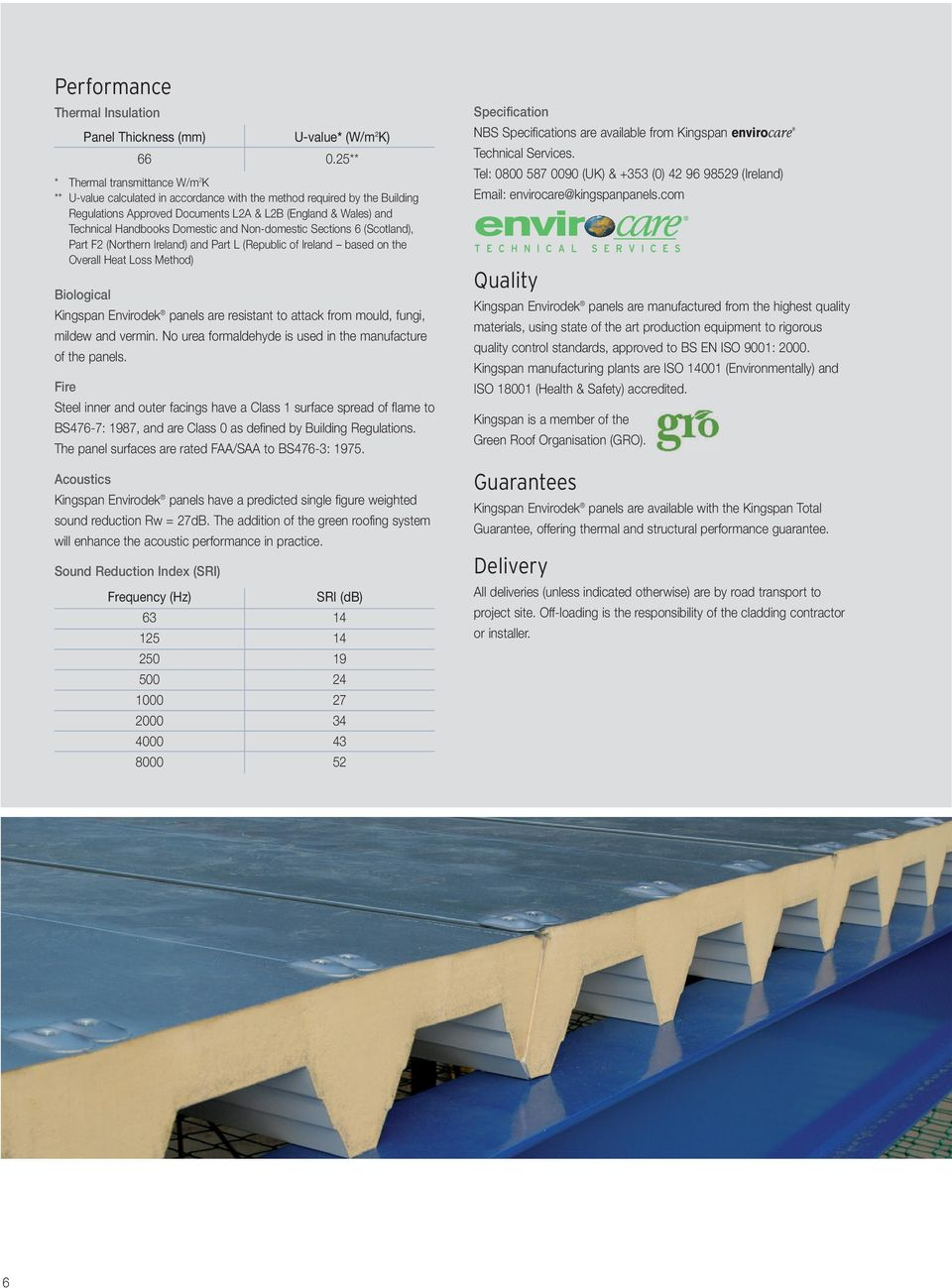 Domestic and Non-domestic Sections 6 (Scotland), Part F2 (Northern Ireland) and Part L (Republic of Ireland based on the Overall Heat Loss Method) Biological Envirodek panels are resistant to attack