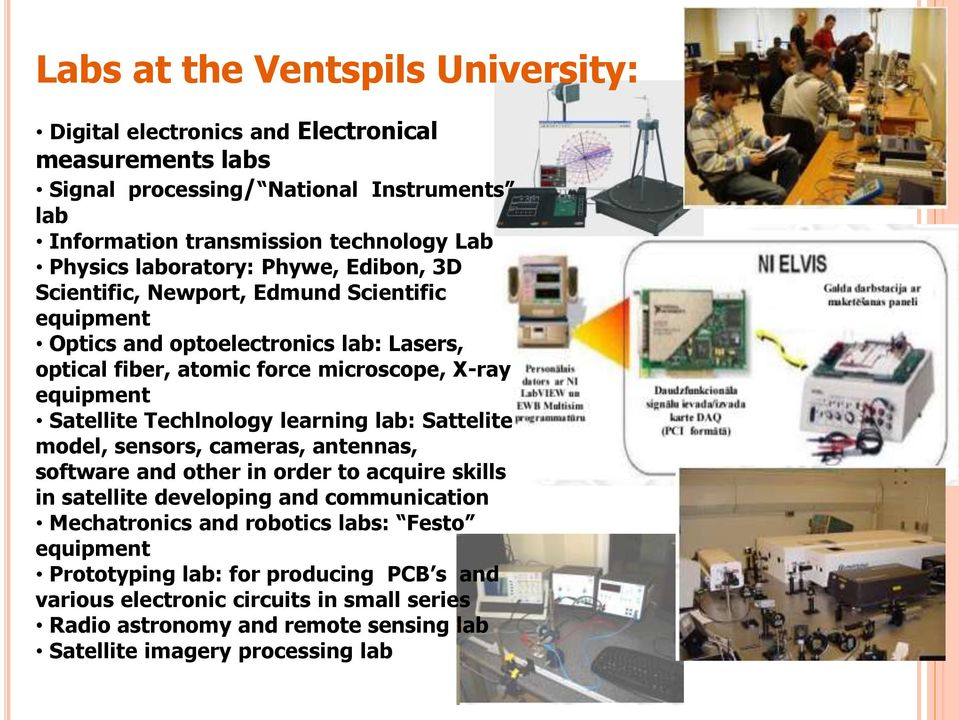 Satellite Techlnology learning lab: Sattelite model, sensors, cameras, antennas, software and other in order to acquire skills in satellite developing and communication Mechatronics