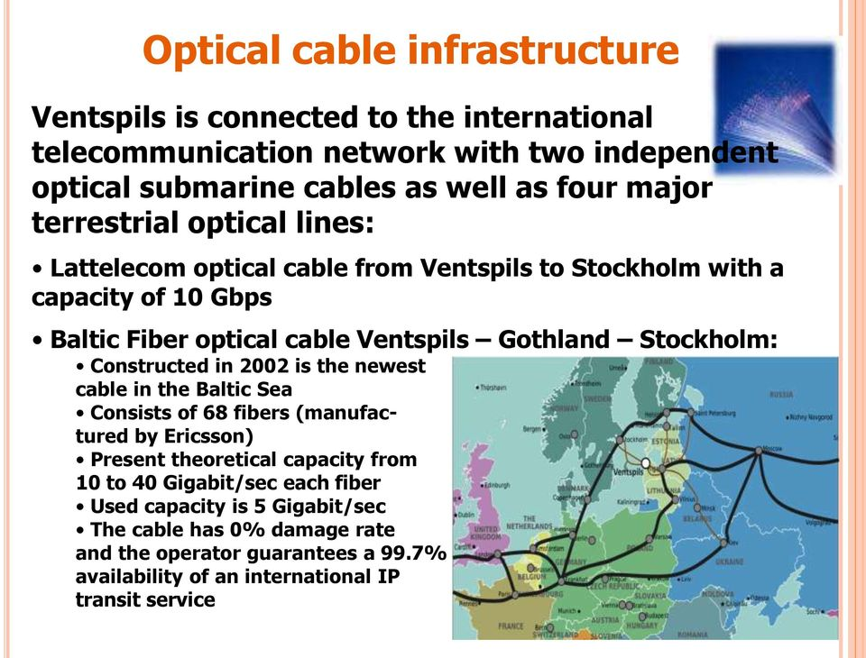 Stockholm: Constructed in 2002 is the newest cable in the Baltic Sea Consists of 68 fibers (manufactured by Ericsson) Present theoretical capacity from 10 to 40